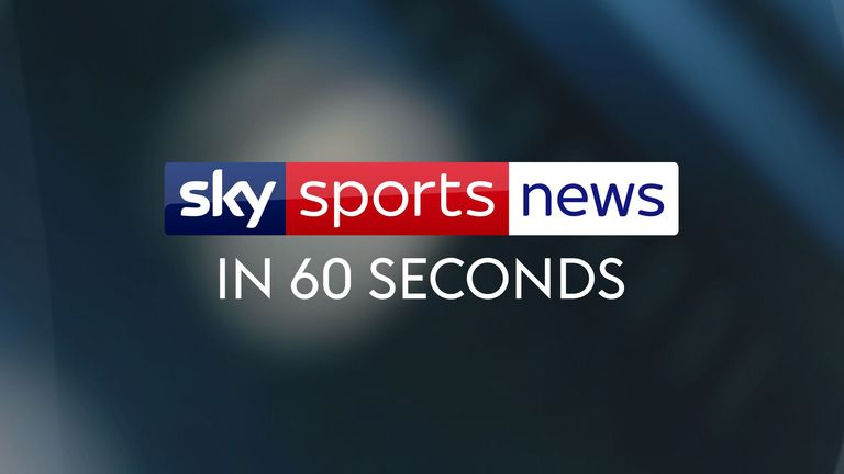 WATCH: Sky Sports News in 60 seconds