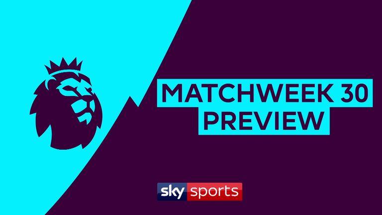 premier league matchweek 30 preview