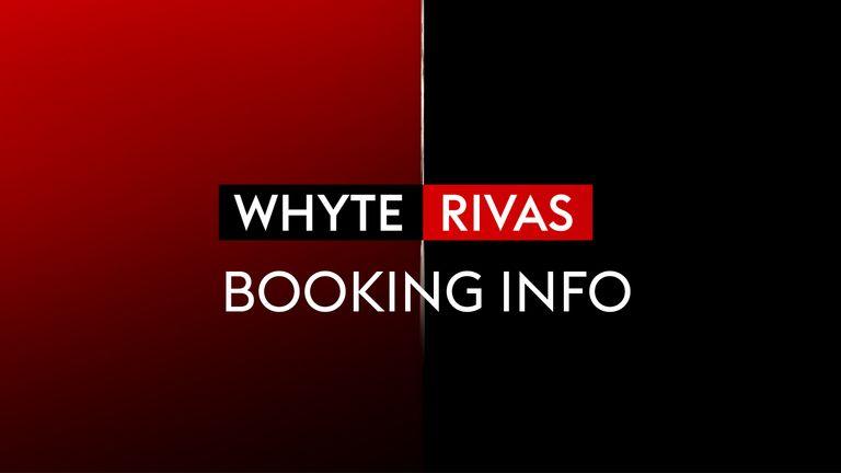 Whyte vs Rivas BOOKING INFO
