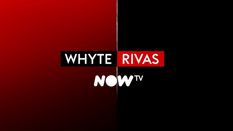 Whyte vs Rivas NOW TV