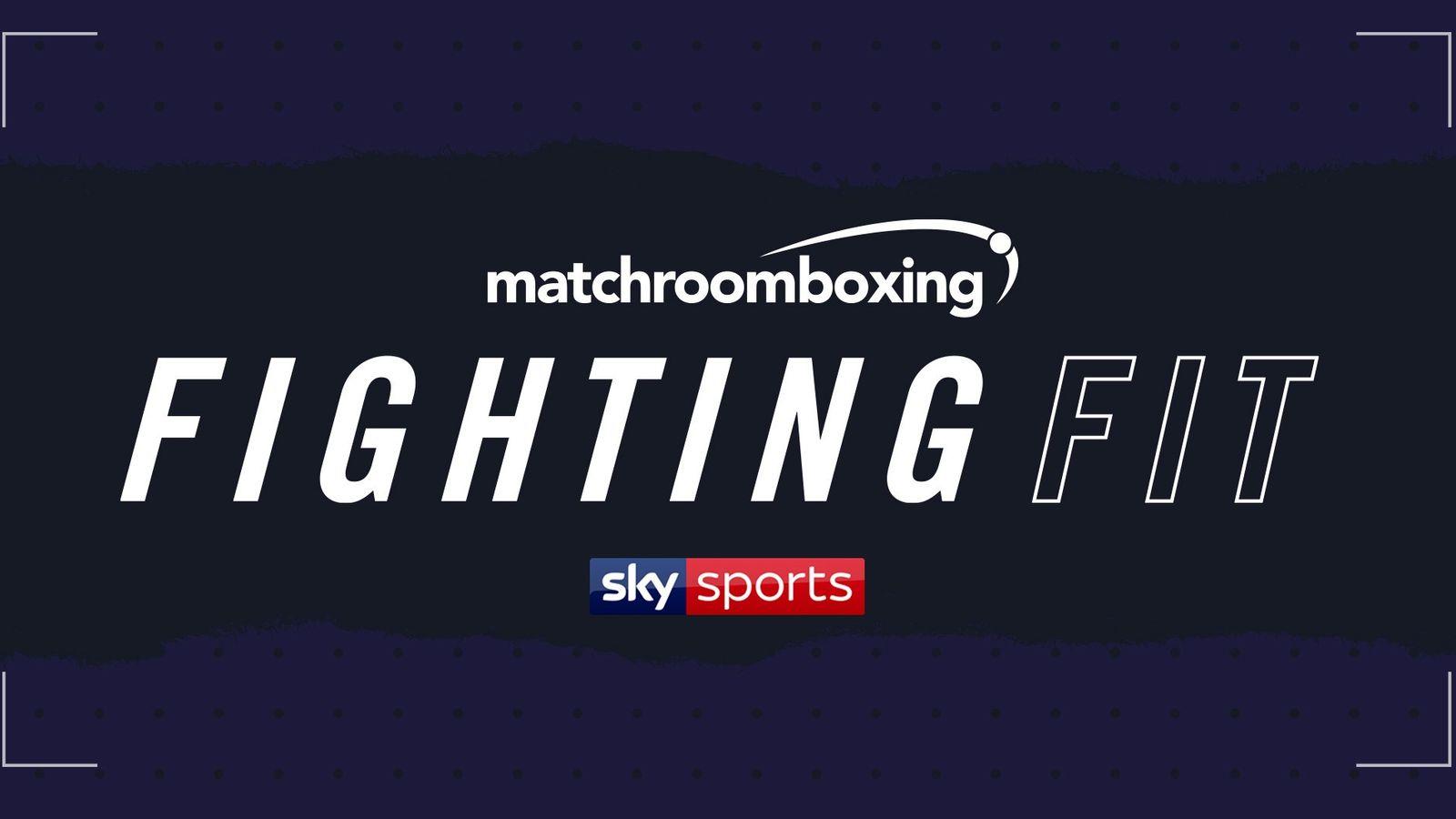 Fighting Fit: lanzamiento de nuevas series de salud y fitness producidas por Matchroom Boxing y Sky Sports | Noticias del boxeo 4