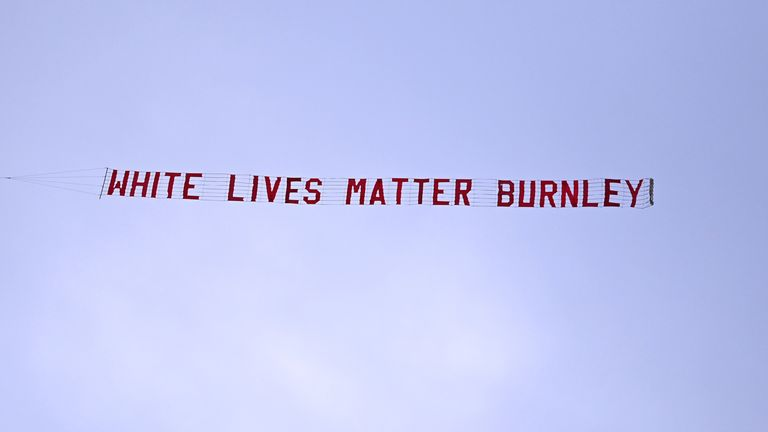 A banner reading 'White Lives Matter Burnley' was towed by a plane during Manchester City's game against Burnley at the Etihad
