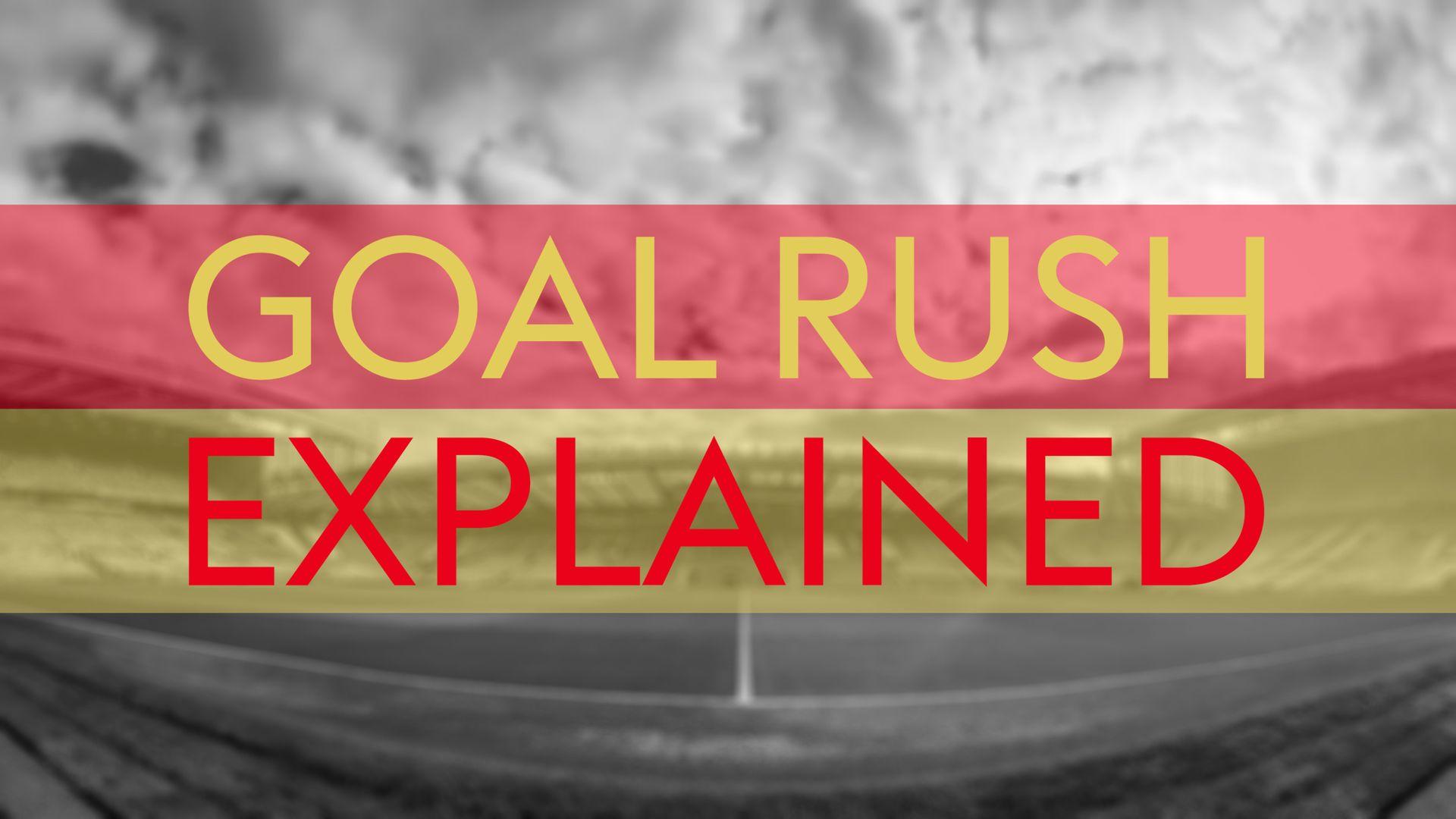 The goal rush explained