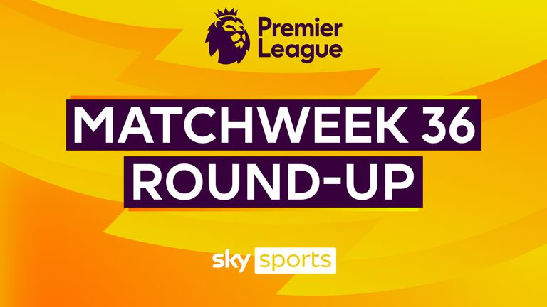 Premier League MW36 Roundup